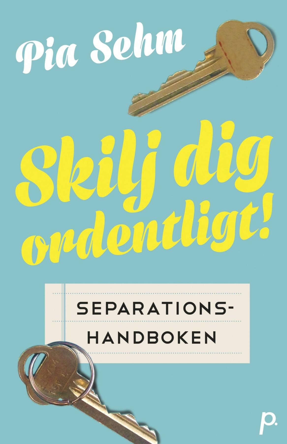Pia Sehm har skrivit boken <i>Skilj dig ordentligt! Separationshandboken </i>(Printz Publishing)